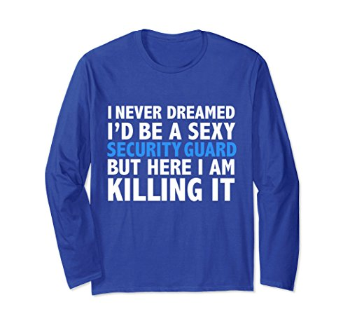 Unisex Never Dreamed I'd be a Sexy Security Guard Funny Long Sleeve XL: Royal (Sexy Royal Guard)