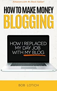 How To Make Money Blogging: How I Replaced My Day Job With My Blog from Rendren Publishing