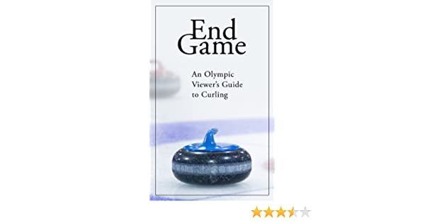 End Game: An Olympic Viewers Guide to Curling