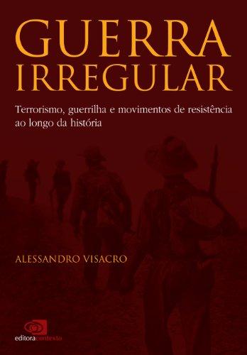 Guerra Irregular: terrorismo, guerrilha e movimentos de resistência ao longo da história por [Visacro, Alessandro]