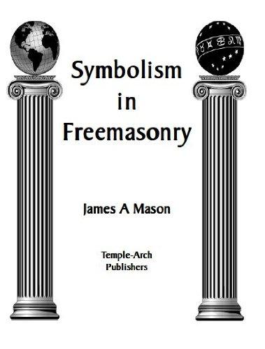 Amazon Symbolism In Freemasonry Ebook James A Mason Kindle Store