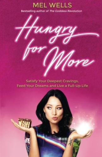 Hungry For More  Satisfy Your Deepest Cravings  Feed Your Dreams And Live A Full Up Life