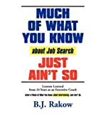 MUCH OF WHAT YOU KNOW About Job Search JUST AIN'T SO: Lessons Learned from 24 Years as an Executive Coach (Paperback) - Common