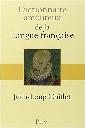 Dictionnaire amoureux de la langue française - Jean Loup Chiflet