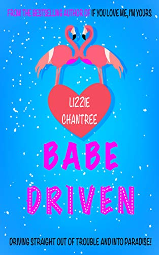 Babe Driven: Driving straight out of trouble and into paradise! by [Chantree, Lizzie]