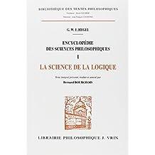 Encyclopedie Des Sciences Philosophiques: I La Science de la Logique