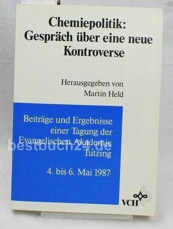 Chemiepolitik: Gespräch über eine neue Kontroverse : Beiträge und Ergebnisse einer Tagung der Evangelischen Akademie Tutzing 4. bis 6. Mai 1987 (German Edition)