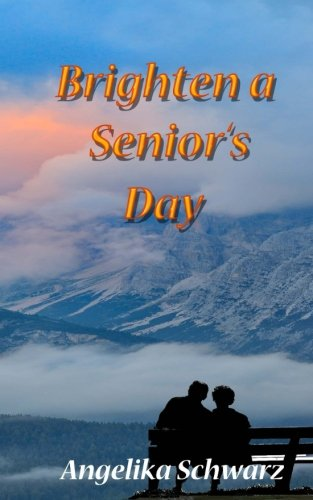 Brighten a Senior's Day: Fun poems and short stories for seniors to read or to be read to. (Volume 1)