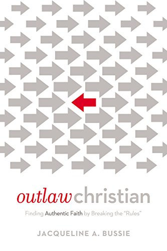 - Outlaw Christian: Finding Authentic Faith by Breaking the 'Rules'