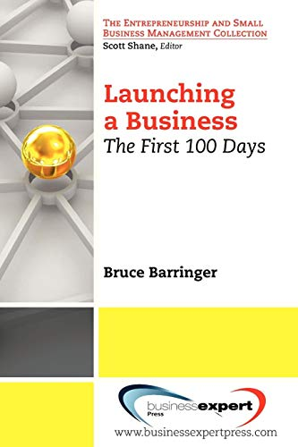 Launching a Business: The First 100 Days (Entrepreneurship and Small Business Management Collection)