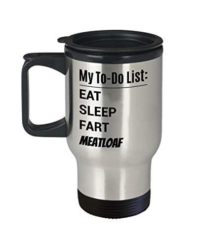 MEATLOAF Travel Mug - My To-Do List - Eat Sleep Fart Meatloaf]()