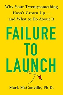 Book Cover: Failure to Launch: Why Your Twentysomething Hasn't Grown Up...and What to Do About It