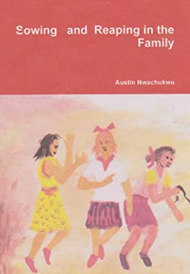 Sowing and reaping in the Family  by Austin Nwachukwu