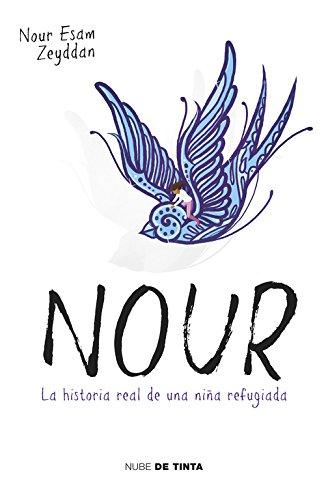 Nour: La historia real de una niña refugiada (Nube de Tinta) Tapa blanda – 8 jun 2017 Nour Esam Zeyddan 8416588414 Kinder- und Jugendliteratur allgemein