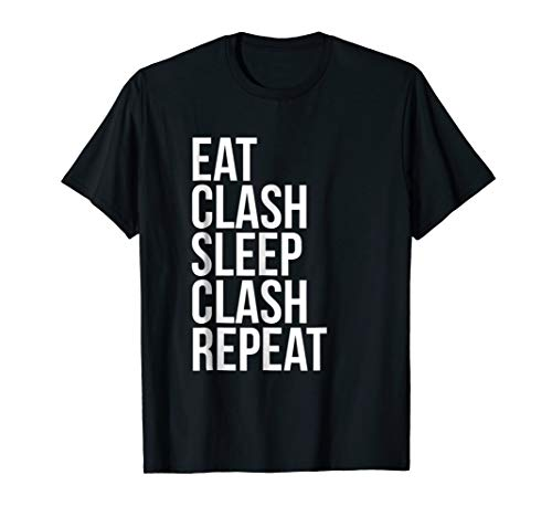 Eat Clash Sleep Clash Repeat - Whole Clans T shirt