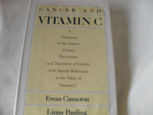 Cancer and Vitamin C: A Discussion of the Nature, Causes, Prevention and Treatment of Cancer With Special Reference to the Value of Vitamin C