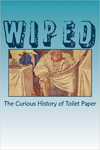 Amazon.com: Wiped: The Curious History of Toilet Paper ...