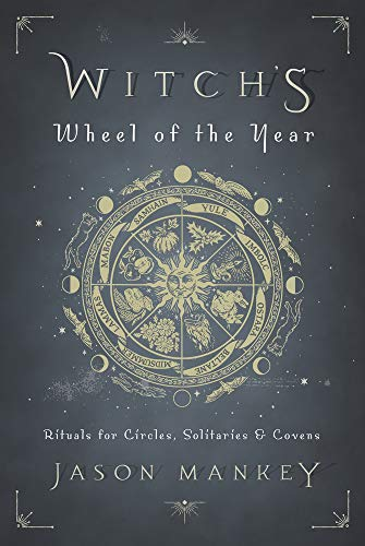 Witch's Wheel of the Year: Rituals for Circles, Solitaries & Covens