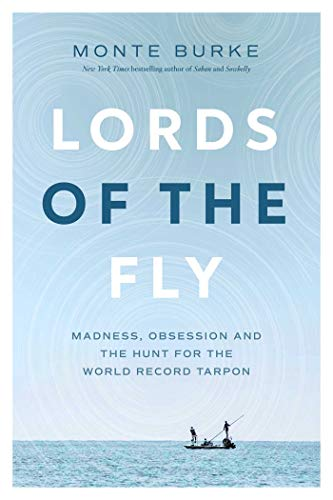 Lords of the Fly: Madness, Obsession and the Hunt for the World Record Tarpon