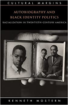 Book Autobiography and Black Identity Politics: Racialization in Twentieth-Century America (Cultural Margins) ( ) by Mostern, Kenneth published by Cambridge University Press