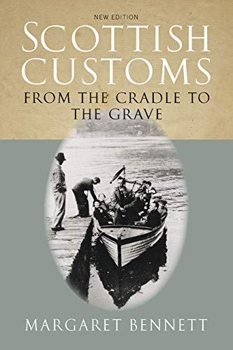 Scottish Customs: From the Cradle to the Grave (Traditional Scotland)