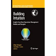 Building Intuition: Insights from Basic Operations Management Models and Principles: 115 (International Series in Operations Research & Management Science)