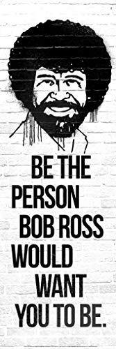 Be The Person Bob Ross Would Want You to Be Motivational Slim Door Cool Wall Decor Art Print Poster 12×36
