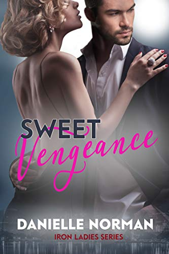 Sweet Vengeance: Ladies (Iron Orchids Book 14) by [Norman, Danielle]