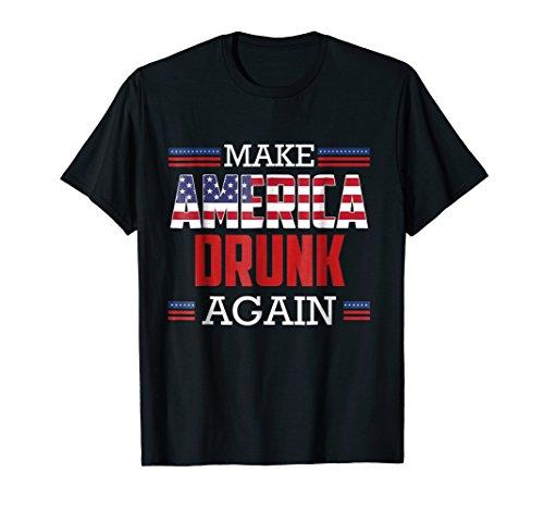 Make America Drunk Again T-Shirt Funny Fourth of