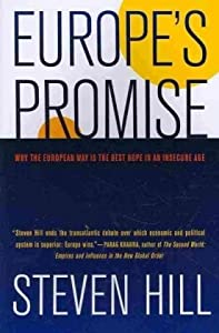 By Steven Hill - Europe's Promise: Why the European Way Is the Best Hope in an Insecure Age: 1st (first) Edition by University of California Press