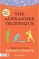 Principles of the Alexander Technique: What it is, how it works, and what it can do for you Second Edition (Discovering Holistic Health) Paperback
