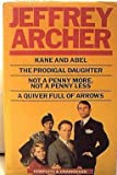 Kane and Abel/The Prodigal Daughter/Not a Penny More/Quiver Full of Arrows: Kane and Abel, the Prodigal Daughter, Not a Penny More, Quiver Full of Arrows by Jeffrey Archer (1988-03-02)
