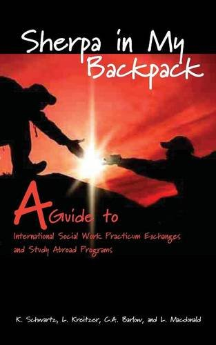 Sherpa in My Backpack: A Guide to International Social Work Practicum Exchanges and Study Abroad Programs (Sherpa Guide)