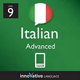 Learn Italian - Level 9: Advanced Italian Volume 1 (Enhanced Version): Lessons 1-25 with Audio (Innovative Language Series - Learn Italian from Absolute Beginner to Advanced) by [Language, Innovative]