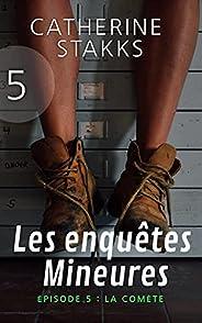 Les enquêtes Mineures: Épisode 5 : La comète (French Edition)