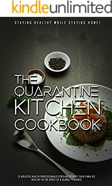 The Quarantine Kitchen Cookbook: Staying Healthy While Staying Home