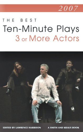 2007: The Best Ten-Minute Plays for 3 or More Actors (Contemporary Playwrights)