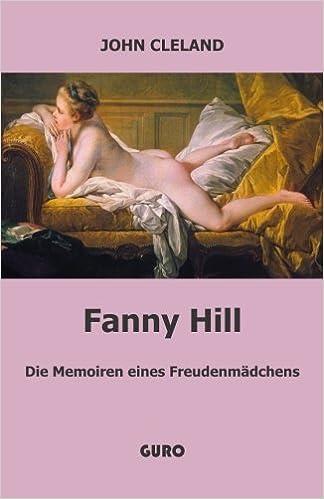 Fanny Hill: Die Memoiren eines Freudenmädchens (German Edition)