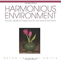 Harmonious Environment: Beautify, Detoxify and Energize Your Life, Your Home and Your Planet: 2