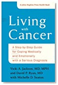 Living with Cancer: A Step-by-Step Guide for Coping Medically and Emotionally with a Serious Diagnosis (A Johns Hopkins Press Health Book)