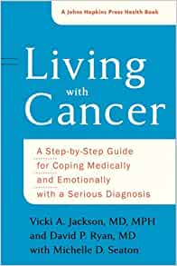 Living with Cancer A Step by Step Guide for Coping Medically and