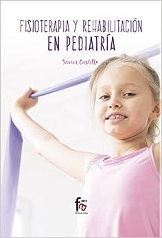 Fisioterapia Y Rehabilitacion En Pediatria por Francisco Javier Castillo Montes epub