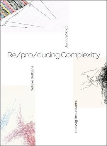 Download Re/pro/ducing Complexity: Nelleke Beltjens, Hedwig Brouckaert, Jorinde Voigt PDF
