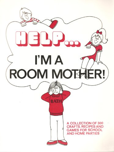 (Help... I'm a Room Mother: A Collection of 300 Crafts, Recipes, and Games for School and Home)