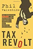 img - for Tax Revolt: The Rebellion Against an Overbearing, Bloated, Arrogant, and Abusive Government book / textbook / text book