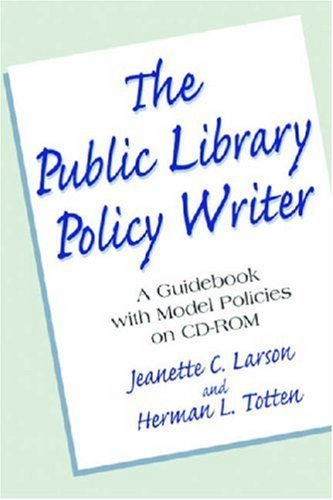 Public Library Policy Writer: A Guidebook with Model Policies on CD-ROM by Jeanette C. Larson and Herman L. Totten (2008-07-02)