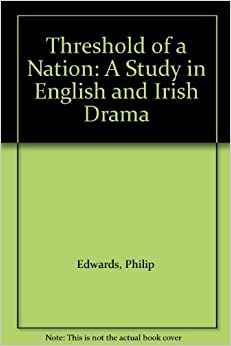 Threshold of a Nation: A Study in English and Irish Drama