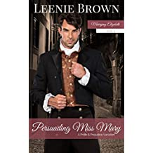 Persuading Miss Mary: A Pride and Prejudice Variation (Marrying Elizabeth Book 4)