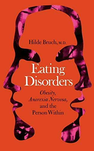Eating Disorders: Obesity, Anorexia Nervosa, And The Person Within
