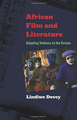 African Film and Literature: Adapting Violence to the Screen (Film and Culture Series)